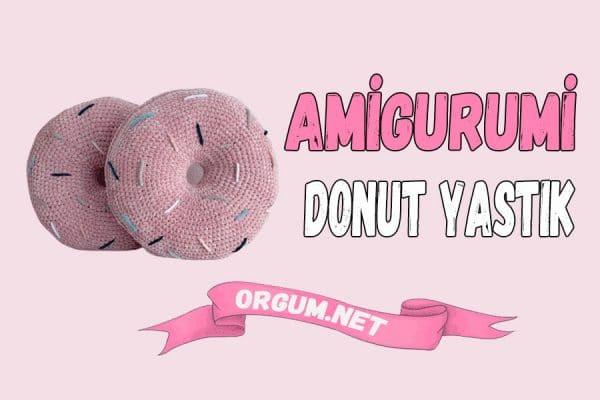amigurumi donut yastık tarifi