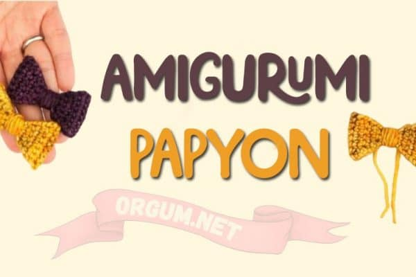 amigurumi papyon yapımı